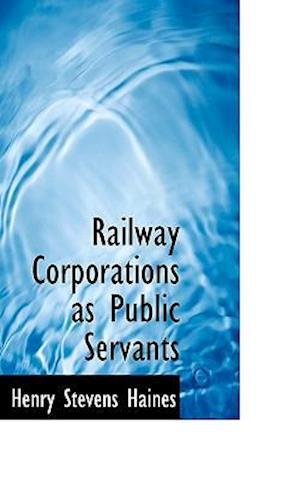 Railway Corporations as Public Servants af Henry Stevens Haines
