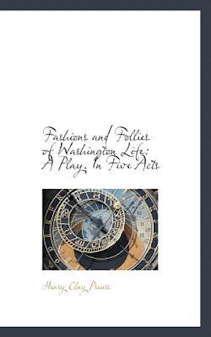 Fashions and Follies of Washington Life af Henry Clay Preuss