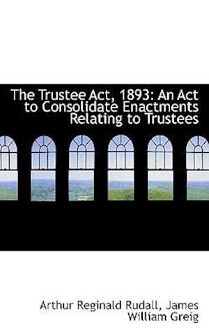 The Trustee ACT, 1893 af Arthur Reginald Rudall