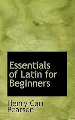 Essentials of Latin for Beginners af Henry Carr Pearson