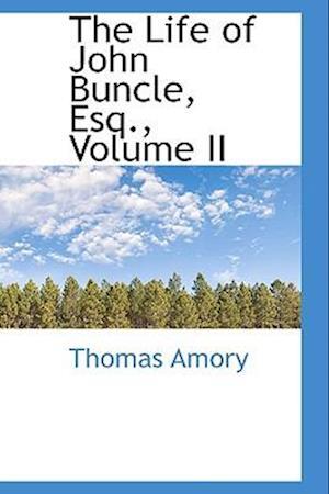 The Life of John Buncle, Esq., Volume II af Thomas Amory