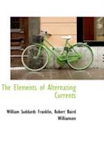 The Elements of Alternating Currents af William Suddards Franklin