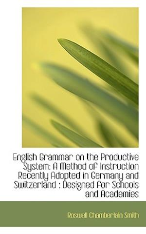 English Grammar on the Productive System af Roswell Chamberlain Smith