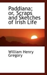 Paddiana; Or, Scraps and Sketches of Irish Life af William Henry Gregory