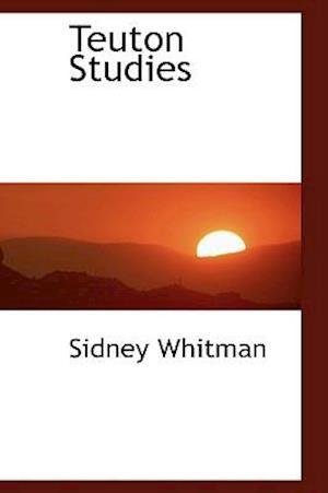 Teuton Studies af Sidney Whitman
