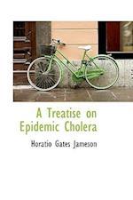 A Treatise on Epidemic Cholera af Horatio Gates Jameson