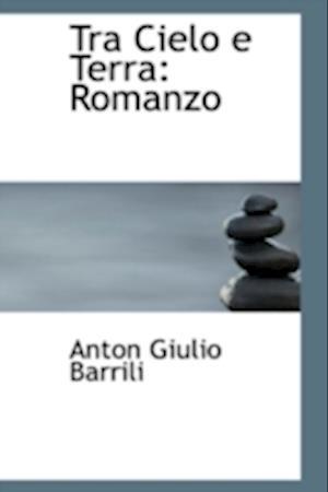 Tra Cielo E Terra af Anton Giulio Barrili