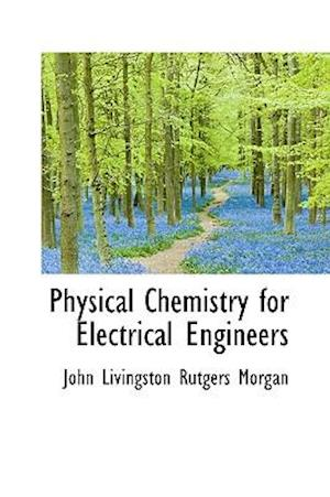 Physical Chemistry for Electrical Engineers af John Livingston Rutgers Morgan