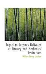 Sequel to Lectures Delivered at Literary and Mechanics Institutions af William Henry Leatham
