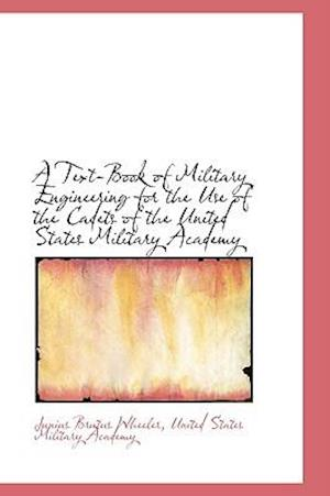 A Text-Book of Military Engineering for the Use of the Cadets of the United States Military Academy af Junius Brutus Wheeler