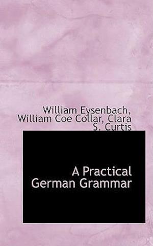 A Practical German Grammar af William Eysenbach