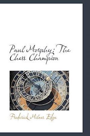 Paul Morphy af Frederick Milnes Edge