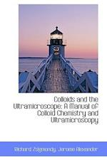 Colloids and the Ultramicroscope af Richard Zsigmondy