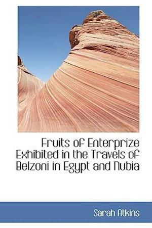 Fruits of Enterprize Exhibited in the Travels of Belzoni in Egypt and Nubia af Sarah Atkins