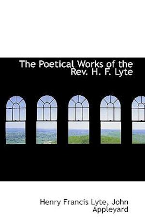 The Poetical Works of the REV. H. F. Lyte af Henry Francis Lyte
