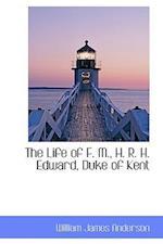 The Life of F. M., H. R. H. Edward, Duke of Kent af William James Anderson