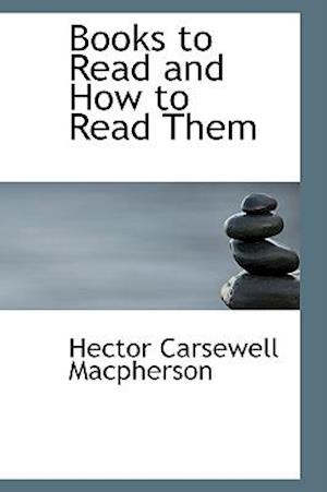 Books to Read and How to Read Them af Hector Carsewell Macpherson