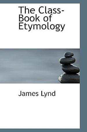 The Class-Book of Etymology af James Lynd