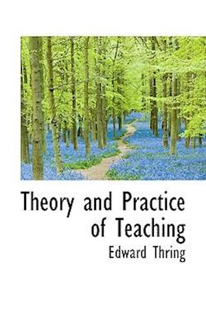 Theory and Practice of Teaching af Edward Thring