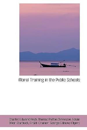 Moral Training in the Public Schools af Charles Edward Rugh