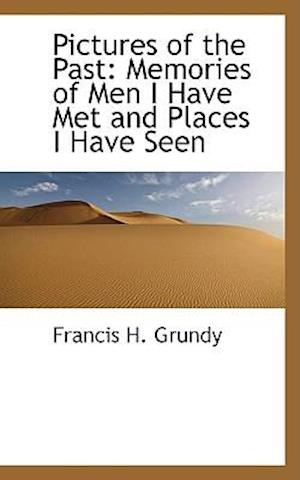 Pictures of the Past af Francis H. Grundy