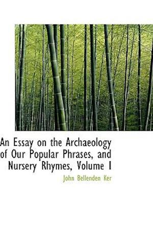 An Essay on the Archaeology of Our Popular Phrases, and Nursery Rhymes, Volume I af John Bellenden Ker