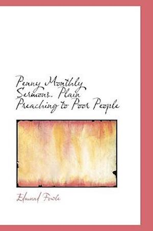 Penny Monthly Sermons. Plain Preaching to Poor People af Edmund Fowle