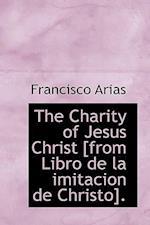 The Charity of Jesus Christ [From Libro de La Imitacion de Christo]. af Francisco Arias