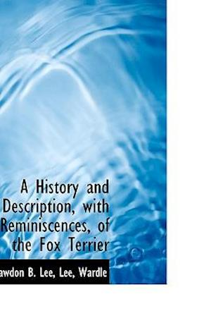 A History and Description, with Reminiscences, of the Fox Terrier af Rawdon B. Lee