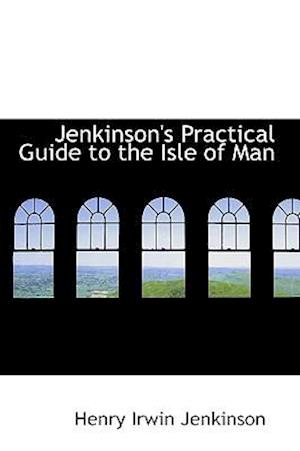 Jenkinson's Practical Guide to the Isle of Man af Henry Irwin Jenkinson