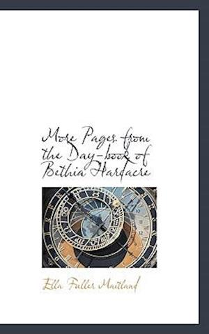 More Pages from the Day-Book of Bethia Hardacre af Ella Fuller Maitland