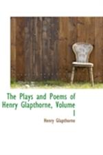 The Plays and Poems of Henry Glapthorne, Volume I af Henry Glapthorne