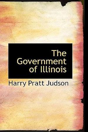 The Government of Illinois af Harry Pratt Judson