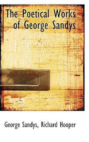 The Poetical Works of George Sandys af George Sandys
