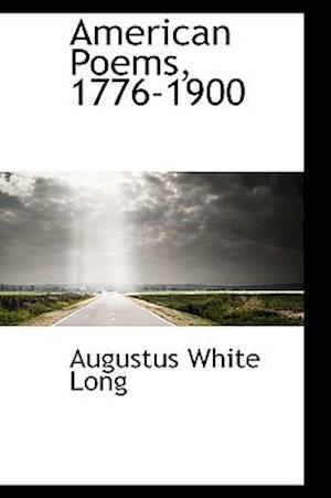 American Poems, 1776-1900 af Augustus White Long