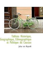 Tableau Historique, Geographique, Ethnographique Et Politique Du Caucase af Julius Von Klaproth