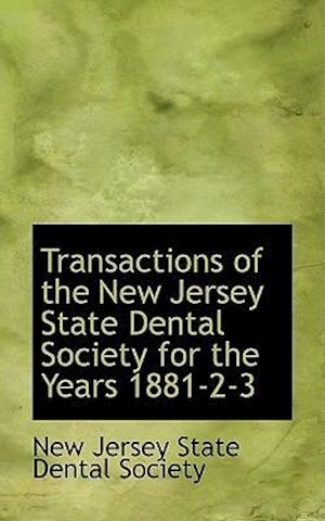 Transactions of the New Jersey State Dental Society for the Years 1881-2-3 af New Jersey State Dental Society