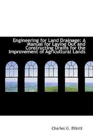 Engineering for Land Drainage af Charles G. Elliott