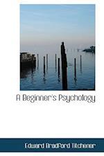 A Beginner's Psychology af Edward Bradford Titchener