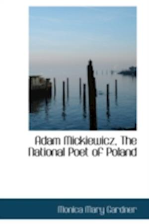 Adam Mickiewicz, the National Poet of Poland af Monica Mary Gardner