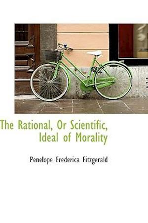 The Rational, or Scientific, Ideal of Morality af Penelope Frederica Fitzgerald
