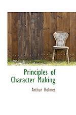 Principles of Character Making af Arthur Holmes