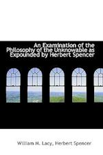 An Examination of the Philosophy of the Unknowable as Expounded by Herbert Spencer af William M. Lacy
