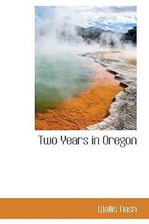 Two Years in Oregon af Wallis Nash