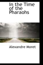 In the Time of the Pharaohs af Alexandre Moret