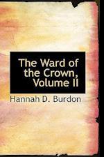The Ward of the Crown, Volume II af Hannah D. Burdon
