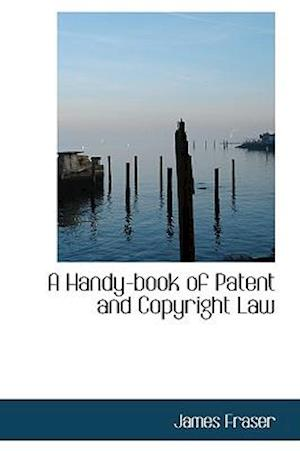 A Handy-Book of Patent and Copyright Law af James Fraser