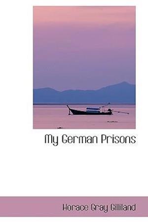 My German Prisons af Horace Gray Gilliland