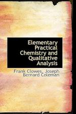 Elementary Practical Chemistry and Qualitative Analysis af Frank Clowes