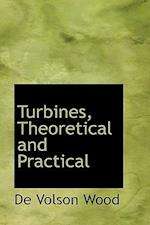 Turbines, Theoretical and Practical af De Volson Wood
